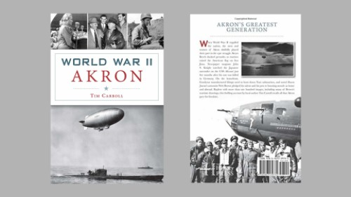 "Picture of the front and back book jackets of the book ""World War II Akron"" by Tim Carroll"